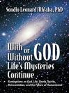 生命依然神秘 With or Without God, Life's Mysteries Continue~Ruminations on God, Life, Death, Spirits, Reincarnation and the Future of Humankind